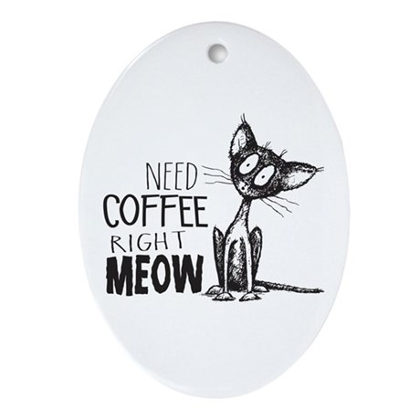 Need Coffee Right Meow Oval Ornament