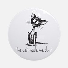 The Cat Made Me Do It Round Ornament