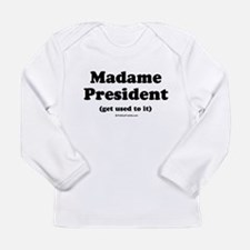Madame President (get used to it) Long Sleeve T-Sh