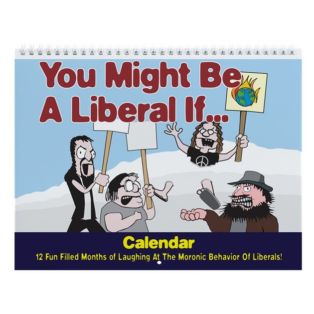 You Might Be A Liberal If Wall Calendar By Rightwinggifts