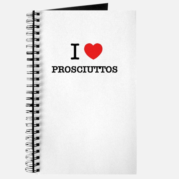 I Love PROSCIUTTOS Journal