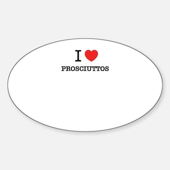 I Love PROSCIUTTOS Decal