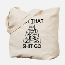 LET THAT SHIT GO HUMOROUS ZEN GIFTS Tote Bag