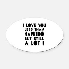 I Love You Less Than Hapkido Oval Car Magnet