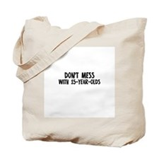 Don't Mess with 15-Year-Olds Tote Bag