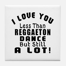 I Love You Less Than Reggaeton Dance Tile Coaster