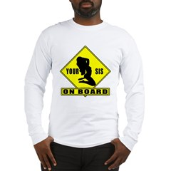 Your Sister On Board Long Sleeve T-Shirt