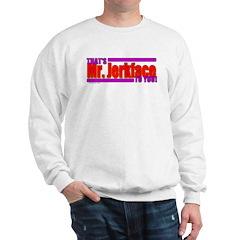 Mr. Jerkface to You Sweatshirt