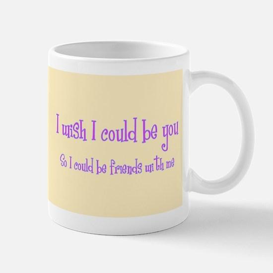 Wish Could Be You Mug
