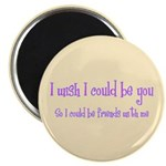 """Wish Could Be You 2.25"""" Magnet (10 pack)"""