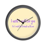 Wish Could Be You Wall Clock