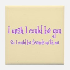 Wish Could Be You Tile Coaster