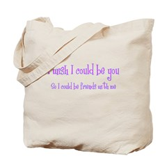 Wish Could Be You Tote Bag