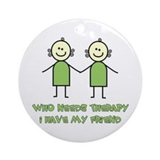 Therapy For Friends Ornament (Round)