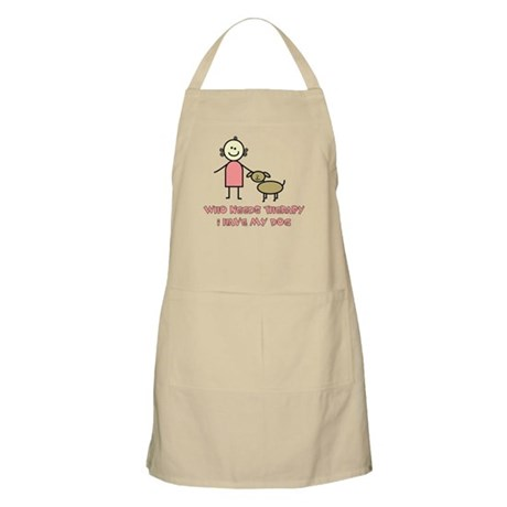Who Needs Therapy, I Have My Dog BBQ Apron