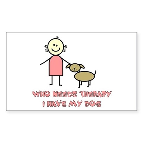 Who Needs Therapy, I Have My Dog Sticker (Rectangu