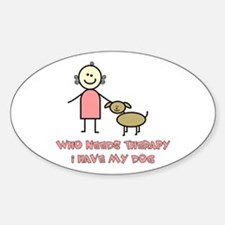 Who Needs Therapy, I Have My Dog Oval Decal