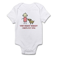 Who Needs Therapy, I Have My Dog Infant Bodysuit
