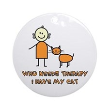 Who Needs Therapy, I Have My Cat Ornament (Round)