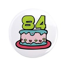 "84th Birthday Cake 3.5"" Button"