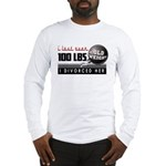 Lost 100+ lbs. Divorced Her Long Sleeve T-Shirt