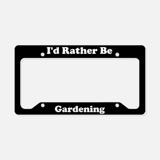 I'd Rather Be Gardening License Plate Holder