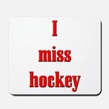 I Miss Hockey Mousepad