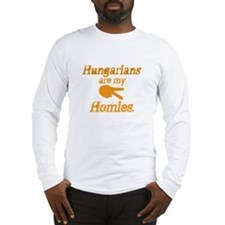 Hungarians are my Homies Long Sleeve T-Shirt