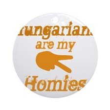 Hungarians are my Homies Ornament (Round)
