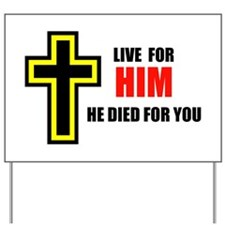 LIVE FOR HIM Yard Sign