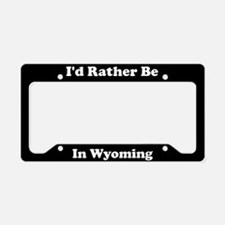 I'd Rather Be In Wyoming License Plate Holder