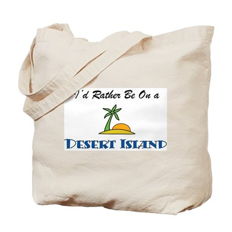 I'd Rather Be On A Desert Isl Tote Bag