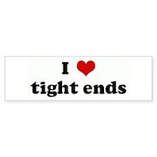 I Love tight ends Bumper Bumper Sticker