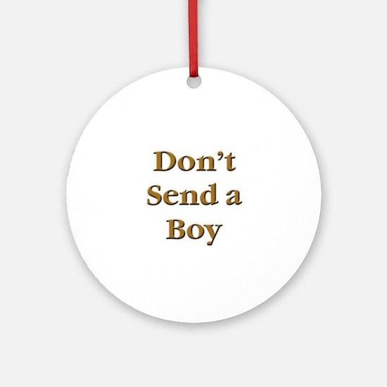 Don't Send a Boy Ornament (Round)