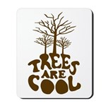 Trees Are Cool Mousepad