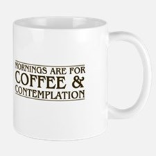 Mornings Are For Coffee and Contemplation Mugs