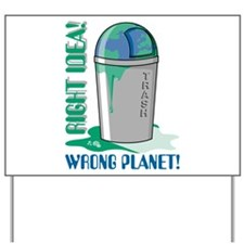Right Idea, Wrong Planet Yard Sign
