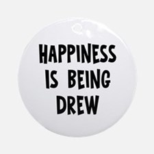 Happiness is being Drew Ornament (Round)