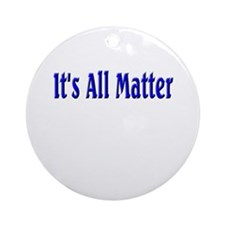 It's All Matter (blue) Ornament (Round)