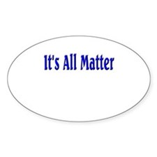 It's All Matter (blue) Oval Decal