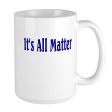 It's All Matter (blue) Mug