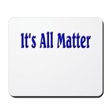 It's All Matter (blue) Mousepad