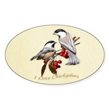 I love chickadees Oval Decal