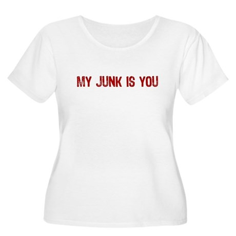 My Junk is You Women's Plus Size Scoop Neck T-Shir