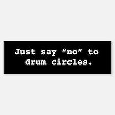 Say No To Drum Circles Bumper Bumper Bumper Sticker