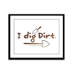 I Dig Dirt Framed Panel Print