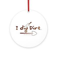 I Dig Dirt Ornament (Round)