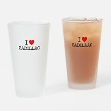 I Love CADILLAC Drinking Glass