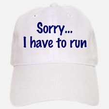 Sorry, I Have to Run Baseball Baseball Cap