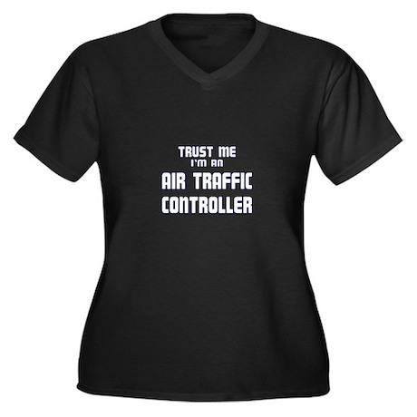 Trust Me I'm an Air Traffic C Women's Plus Size V-
